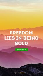 courage-quote-freedom-lies-in-being-bold-424